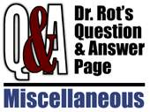 Dr. Rot Q and A Misc.